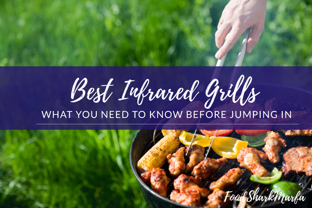 Best Infrared Grill 2019 The 7 Best Infrared Grills in 2019 | Food Shark Marfa