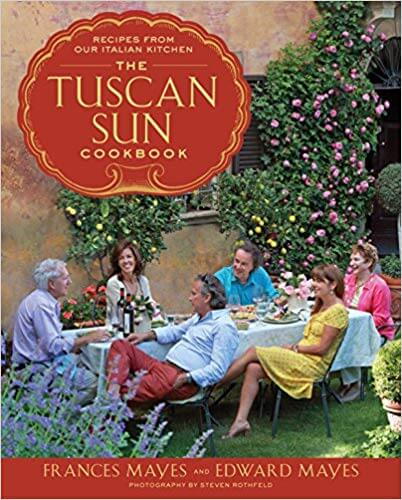 The Tuscan Sun Cookbook Recipes From Our Italian Kitchen