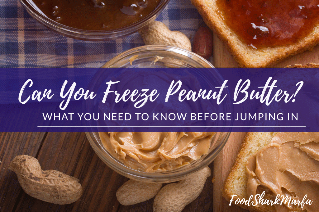 Can You Freeze Peanut Butter