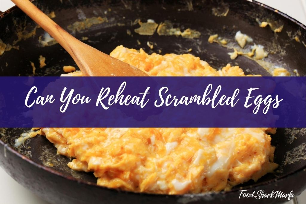 Can You Reheat Scrambled Eggs