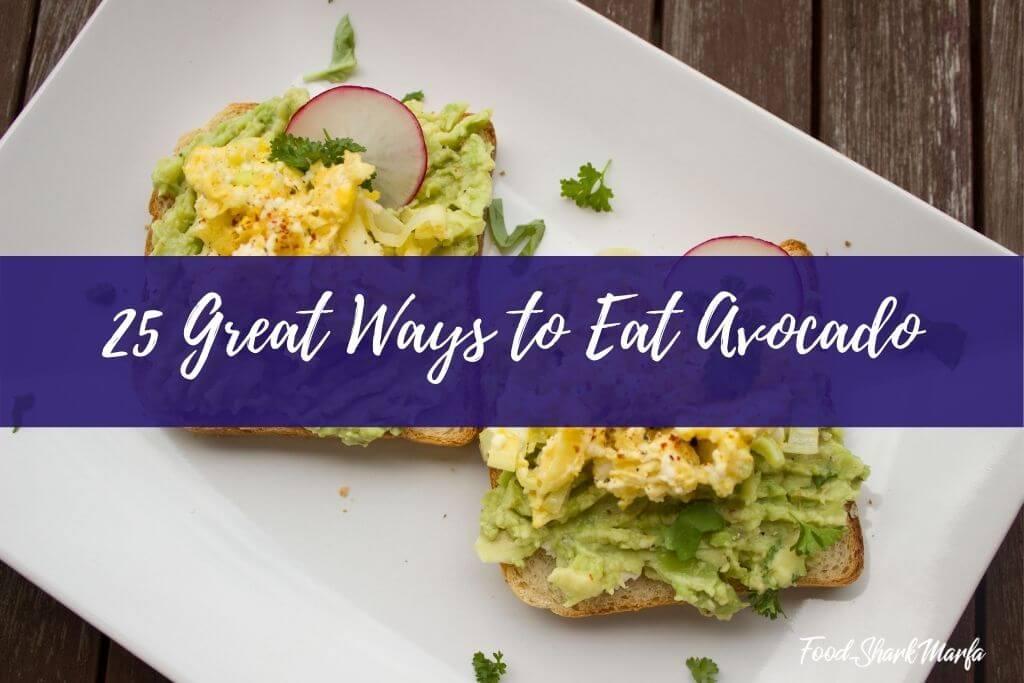 25 Great Ways to Eat Avocado